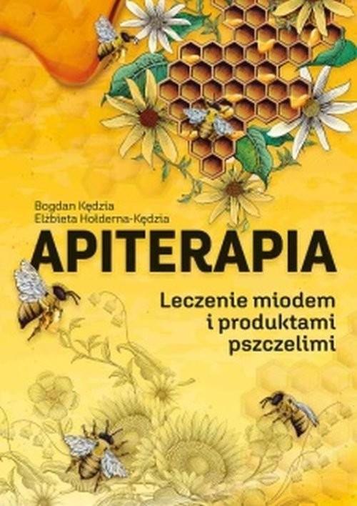 okładka Apiterapia Leczenie miodem i produktami pszczelimiksiążka      Bogdan  Kędzia, Elżbieta  Hołderna-Kędzia