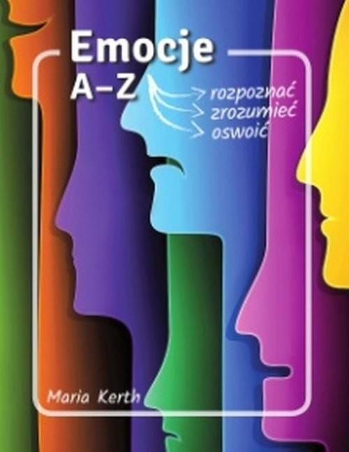 okładka Emocje A-Z rozpoznać zrozumieć oswoićksiążka |  | Kerth Maria