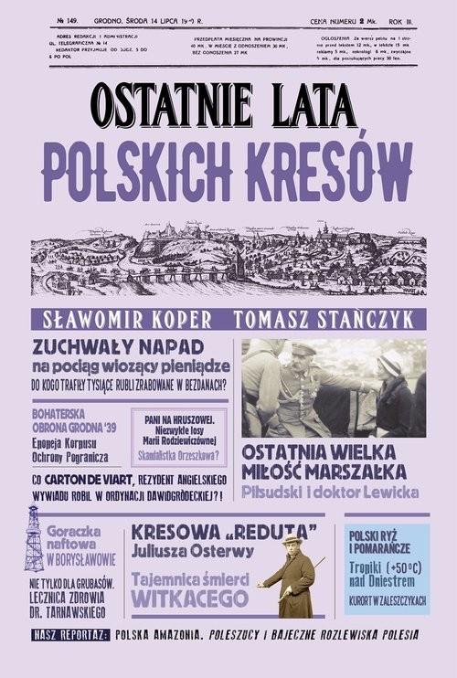 okładka Ostatnie lata polskich Kresówksiążka |  | Sławomir Koper, Tomasz Stańczyk