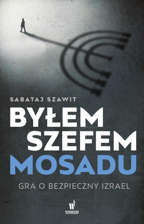 okładka Byłem szefem Mosadu Gra o bezpieczny Izraelksiążka |  | Szawit Sabataj