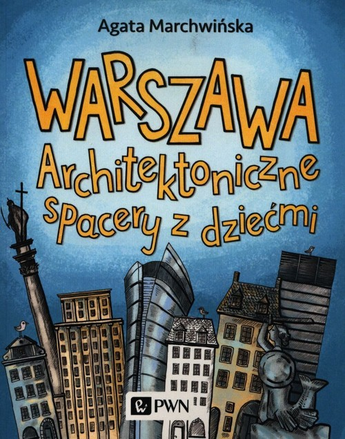 okładka Warszawa Architektoniczne spacery z dziećmiksiążka |  | Marchwińska Agata
