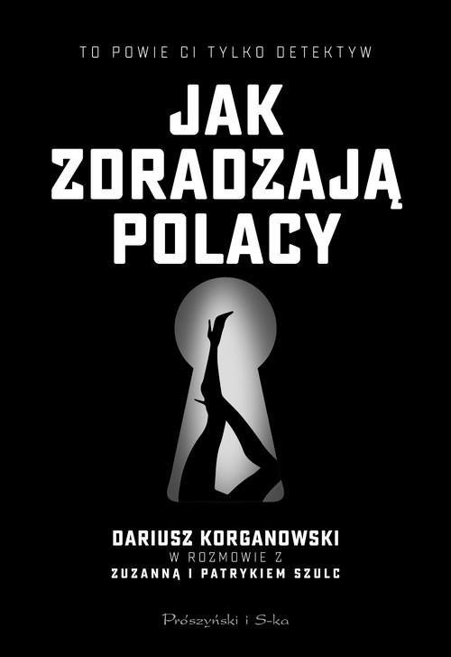 okładka Jak zdradzają Polacyksiążka      Dariusz Korganowski, Szulc Patryk, Zuzanna Szulc