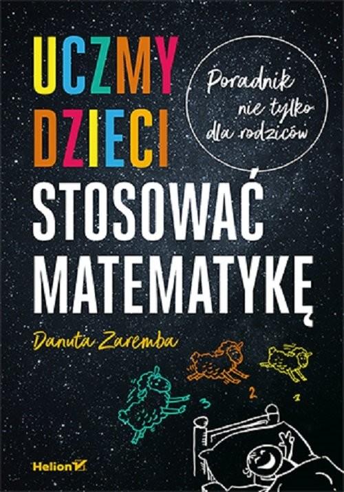 okładka Uczmy dzieci stosować matematykę Poradnik nie tylko dla rodzicówksiążka      Danuta Zaremba