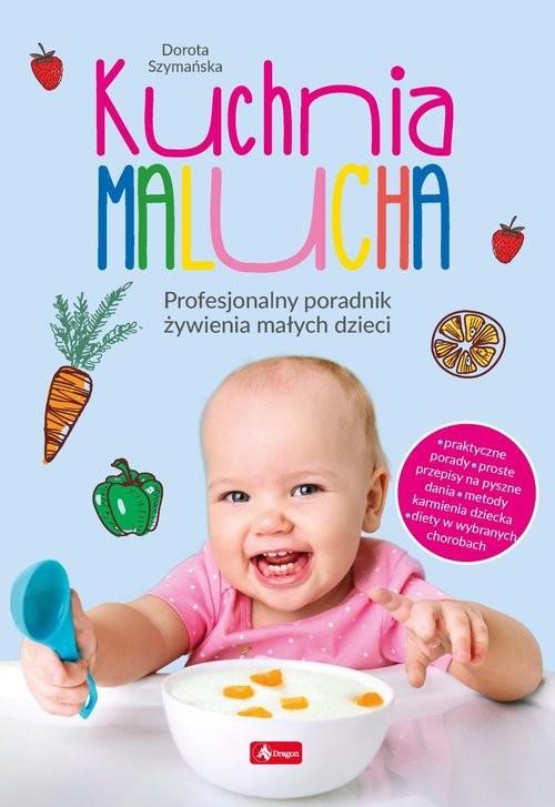 okładka Kuchnia malucha Profesjonalny poradnik żywienia małych dzieciksiążka |  | Dorota Szymańska