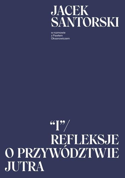 okładka I. Refleksje o przywództwie jutraksiążka |  | Jacek  Santorski, Paweł  Oksanowicz