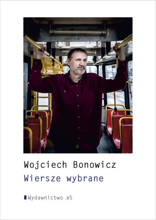 okładka Wiersze wybraneksiążka      Wojciech Bonowicz