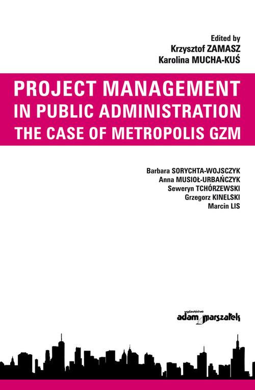 okładka Project Management in Public Administration The Case of Metropolis GZMksiążka |  | Krzysztof  Zamasz, Karolina Mucha-Kuś