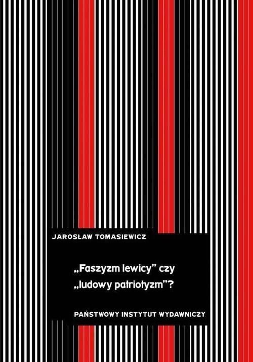 """okładka """"Faszyzm lewicy"""" czy """"ludowy patriotyzm""""? Tendencje antyliberalne i nacjonalistyczne w polskiej lewicowej myśli politycznej lat 30książka      Jarosław Tomasiewicz"""