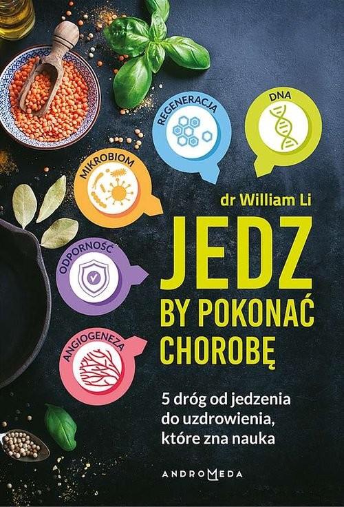 okładka Jedz by pokonać chorobę 5 dróg od jedzenia do uzdrowienia, które zna nauka.książka |  | William W. Li