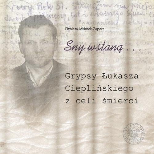okładka Sny wstaną… Grypsy Łukasza Cieplińskiego z celi śmierciksiążka |  | Jakimek-Zapart Elżbieta