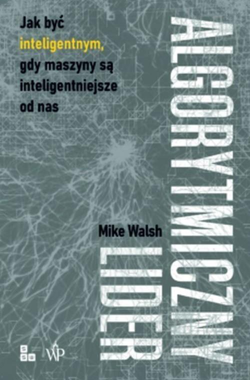 okładka Algorytmiczny liderksiążka |  | Mike  Walsh