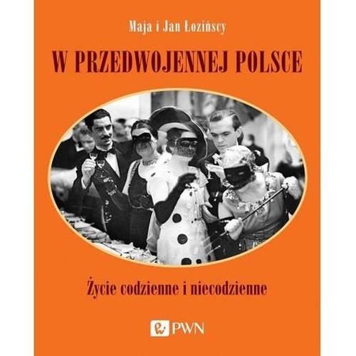 okładka W przedwojennej Polsce Życie codzienne i niecodzienneksiążka |  | Maja Łozińska, Jan Łoziński