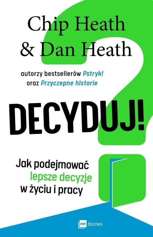 okładka Decyduj! Jak podejmować lepsze decyzje w życiu i pracyksiążka |  | Chip Heath, Dan Heath
