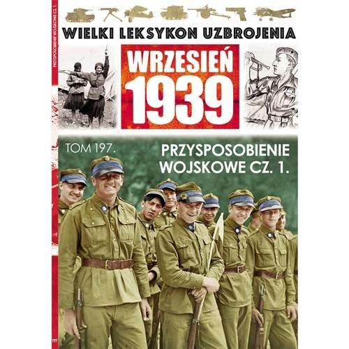 okładka Wielki Leksykon Uzbrojenia Wrzesień 1939 Tom 197 Przysposobienie wojskowe Część 1książka     