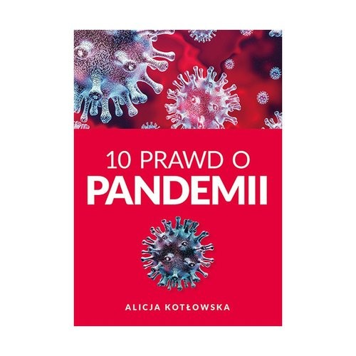 okładka 10 Prawd o pandemiiksiążka |  | Kotowska Alicja