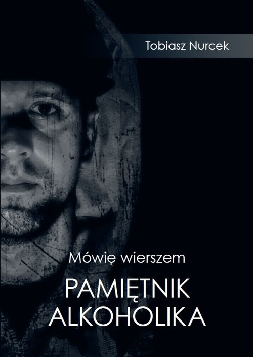 okładka Mówię wierszem Pamiętnik Alkoholikaksiążka |  | Nurcek Tobiasz