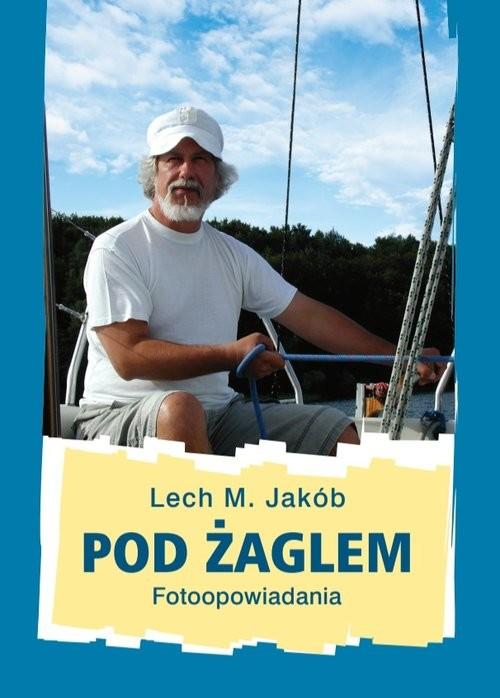 okładka Pod żaglemksiążka      Lech M.  Jakób