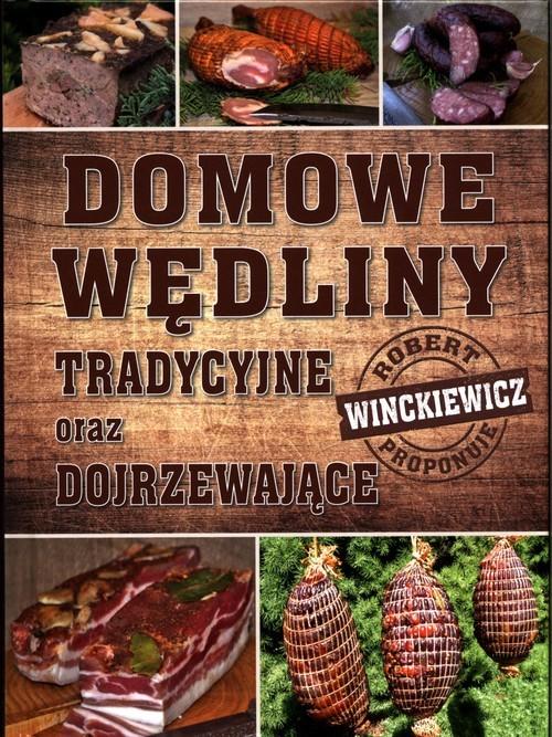 okładka Domowe wędliny tradycyjne oraz dojrzewająceksiążka |  | Winckiewicz Robert