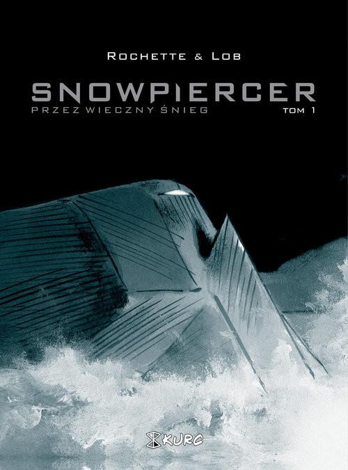 okładka Snowpiercer Przez wieczny śnieg Tom 1książka |  | Rochette Jean-Marc, Jacques Lob