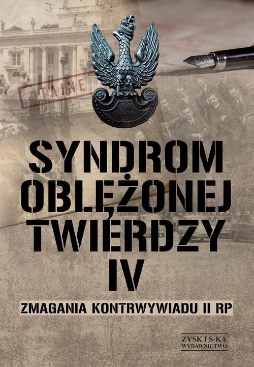 okładka Syndrom oblężonej twierdzy Tom IV Zmagania kontrwywiadu II RPksiążka |  | Opracowanie zbiorowe