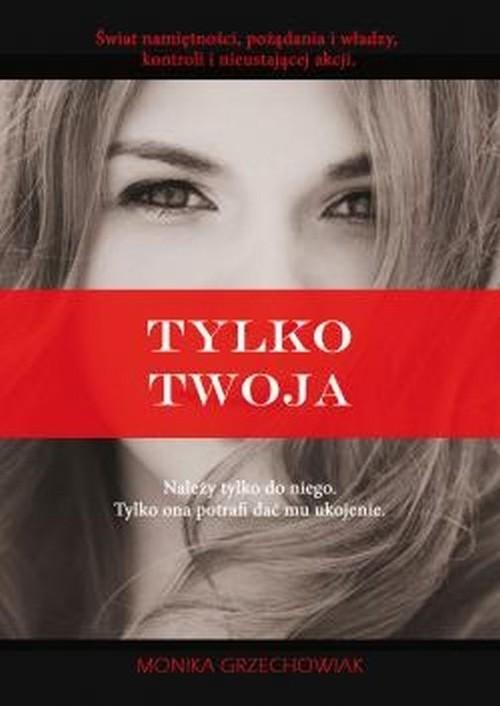 okładka Tylko twojaksiążka |  | Grzechowiak Monika
