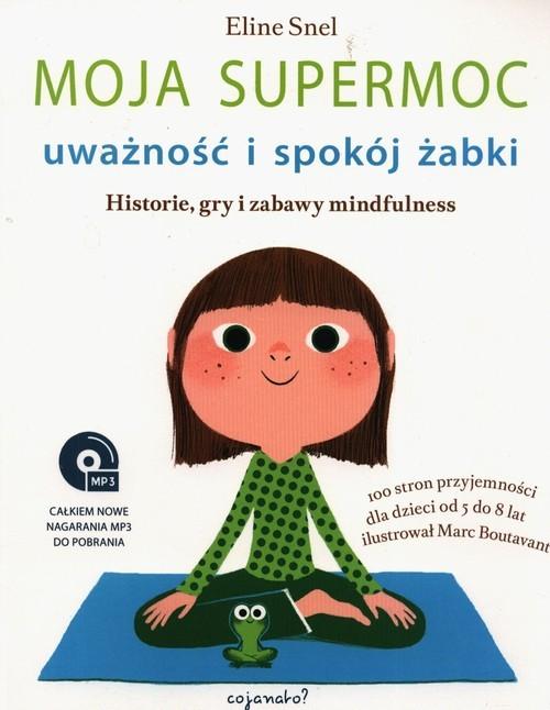 okładka Moja supermoc uważność i spokój żabki Historie, gry i zabawy mindfulnessksiążka |  | Snel Eline