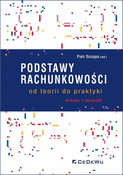 okładka Podstawy rachunkowości od teorii do praktykiksiążka |  | Szczypa (red.) Piotr