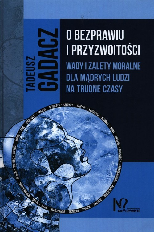 okładka O bezprawiu i przyzwoitości Wady i zalety moralne dla mądrych ludzi na trudne czasyksiążka |  | Gadacz Tadeusz