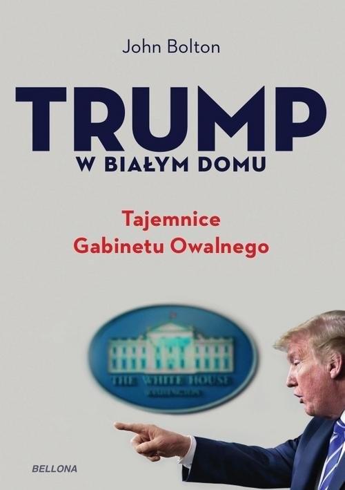 okładka Trump w Białym Domu Tajemnice Gabinetu Owalnegoksiążka      John Bolton