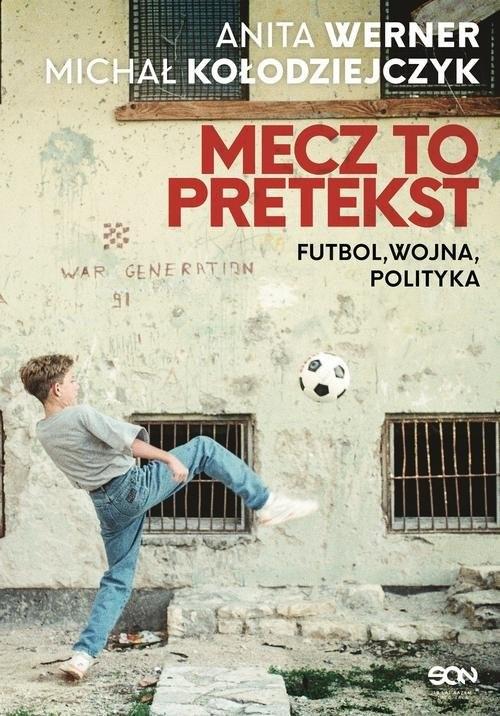 okładka Mecz to pretekst Futbol, wojna, politykaksiążka      Anita Werner, Michał Kołodziejczyk