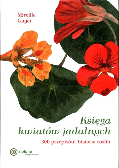 okładka Księga kwiatów jadalnych 300 przepisów, historia roślinksiążka |  | Gayet Mirelle