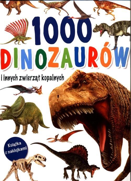 okładka 1000 dinozaurów i innych zwierząt kopalnych. Książka z naklejkamiksiążka |  |