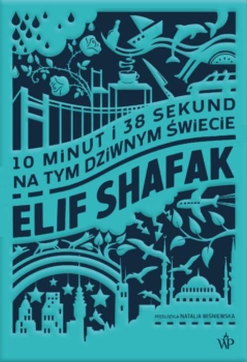 okładka 10 minut i 38 sekund na tym dziwnym świecieksiążka |  | Elif Shafak