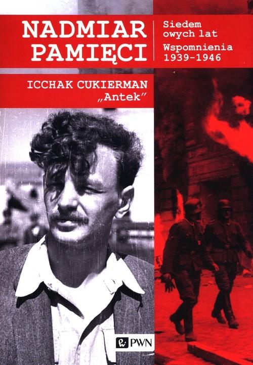 okładka Nadmiar pamięci Siedem owych lat Wspomnienia 1939-1945książka      Cukierman Icchak