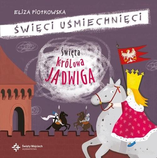 okładka Święta królowa Jadwigaksiążka      Eliza Piotrowska