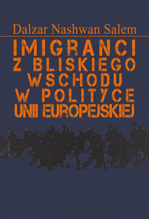 okładka Imigranci z Bliskiego Wschodu w polityce Unii Europejskiejksiążka |  | Dalzar Nashwan Salem