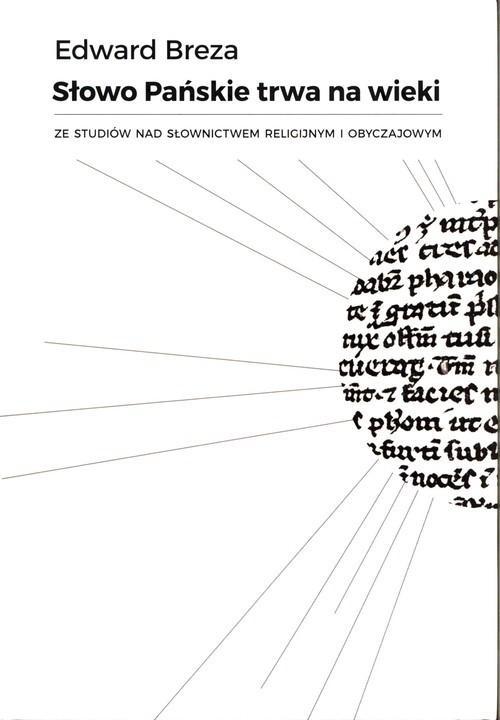 okładka Słowo Pańskie trwa na wieki Ze studiów nad słownictwem religijnym i obyczajowymksiążka |  | Breza Edward
