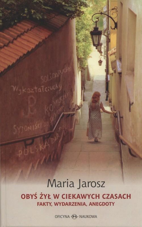 okładka Obyś żył w ciekawych czasach Fakty, wydarzenia, anegdotyksiążka |  | Jarosz Maria