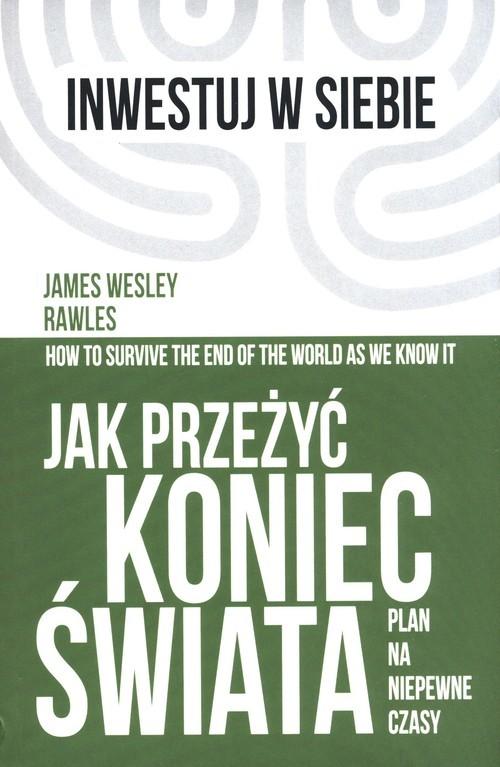 okładka Jak przeżyć koniec świata Plan na niepewne czasyksiążka |  | James Wesley Rawley