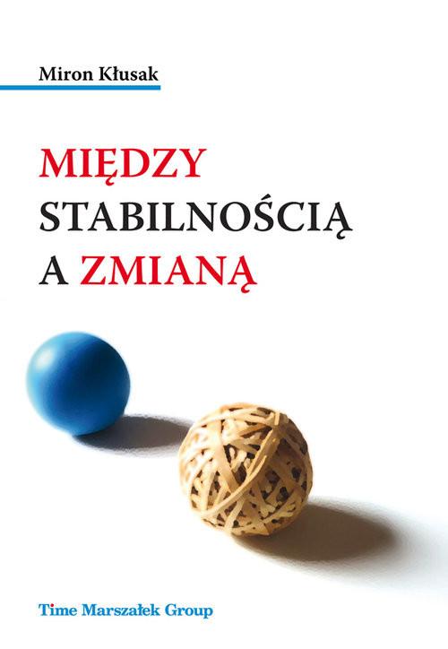 okładka Między stabilnością a zmianąksiążka |  | Kłusak Miron