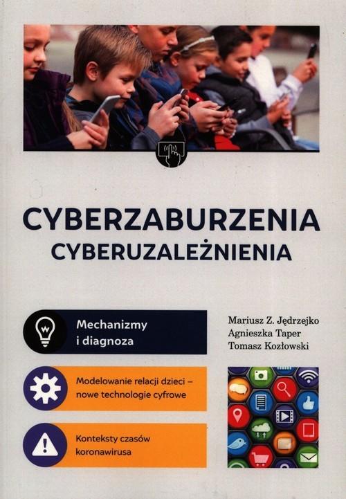 okładka Cyberzaburzenia cyberuzależnieniaksiążka |  | Mariusz Z. Jędrzejko, Agnieszka Taper, Tomasz Kozłowski