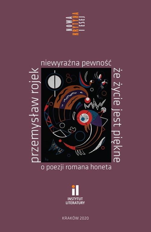 okładka Niewyraźna pewność że życie jest piękne O poezji Romana Honetaksiążka |  | Rojek Przemysław