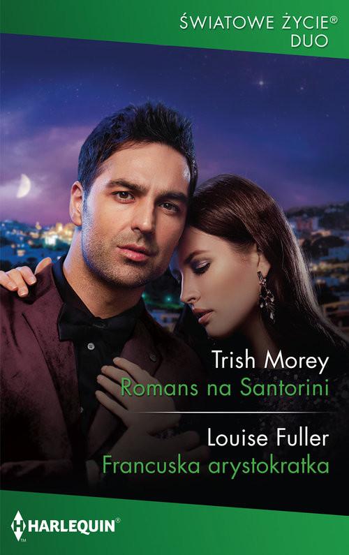 okładka Romans na Santorini Francuska arystokratkaksiążka      Trish Morey, Louise Fuller