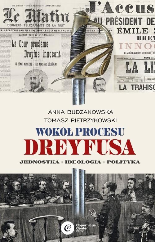 okładka Wokół procesu Dreyfusa Jednostka – Ideologia – Politykaksiążka |  | Budzanowska Anna, Pietrzykowski Tomasz