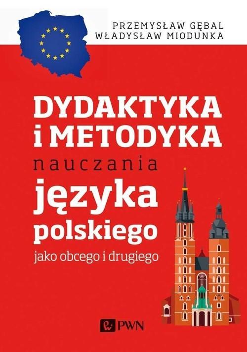 okładka Dydaktyka i metodyka nauczania języka polskiego jako obcego i drugiegoksiążka      Przemysław E. Gębal, Władysław T. Miodunka