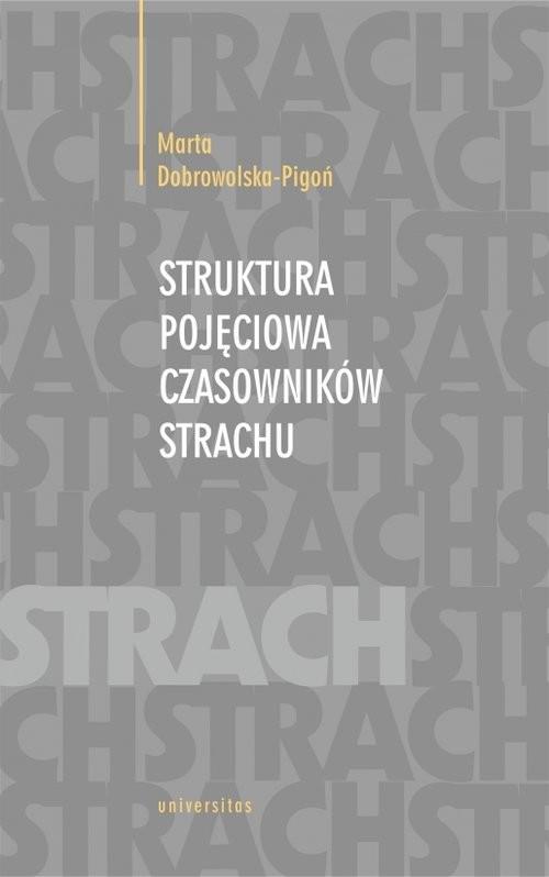 okładka Struktura pojęciowa czasowników strachuksiążka |  | Marta  Dobrowolska-Pigoń
