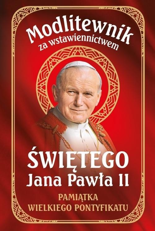 okładka Modlitewnik za wstawiennictwem Świętego Jana Pawła II Pamiątka Wielkiego Pontyfikatuksiążka     