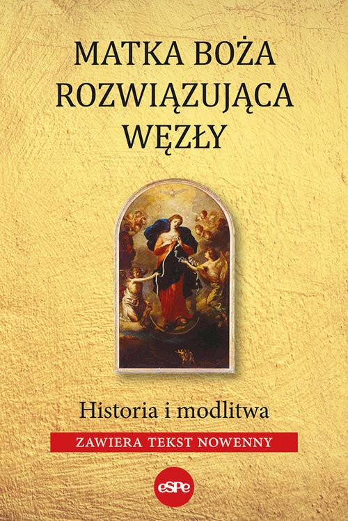 okładka Matka Boża Rozwiązująca Węzły Historia i modlitw (zawiera tekst nowenny)książka |  | Kowalewski Robert