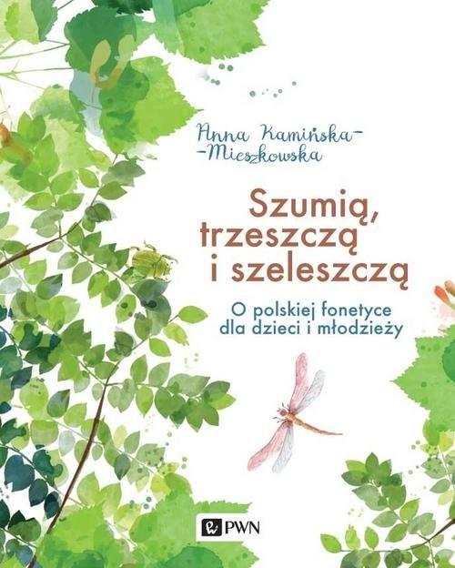 okładka Szumią, trzeszczą i szeleszczą O polskiej fonetyce dla dzieci i młodzieżyksiążka      Anna Kamińska-Mieszkowska