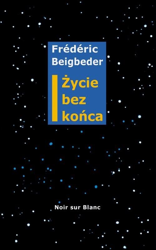 okładka Życie bez końcaksiążka |  | Frederic Beigbeder